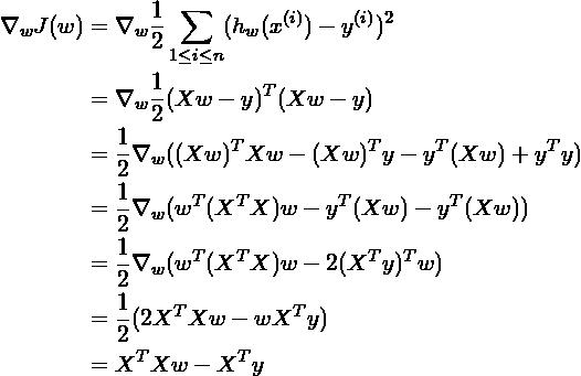 \begin{aligned}\nabla_wJ(w)    &= \nabla_w \frac{1}{2} \sum_{1 \leq i \leq n} (h_w(x^{(i)}) - y^{(i)})^2 \\                            &= \nabla_w \frac{1}{2} (Xw - y)^T(Xw - y) \\                            &= \frac{1}{2} \nabla_w ((Xw)^TXw - (Xw)^Ty - y^T(Xw) + y^Ty) \\                            &= \frac{1}{2} \nabla_w (w^T(X^TX)w - y^T(Xw) - y^T(Xw)) \\                            &= \frac{1}{2} \nabla_w (w^T(X^TX)w - 2(X^Ty)^Tw) \\                            &= \frac{1}{2} (2X^TXw - wX^Ty) \\                            &= X^TXw - X^Ty \\\end{aligned}